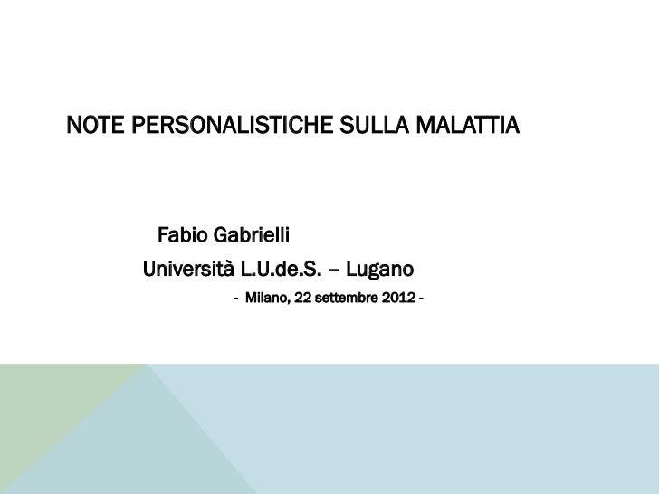 NOTE PERSONALISTICHE SULLA MALATTIA       Fabio Gabrielli     Università L.U.de.S. – Lugano               - Milano, 22 set...