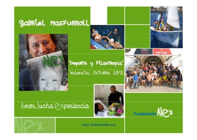 """Gabriel Masfurroll            """"Deporte y Filantropía""""             Valencia, Octubre 2012                 www.fundacionale..."""