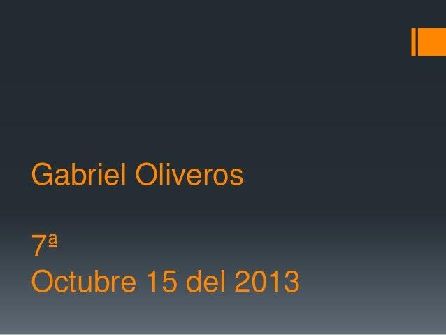 Gabriel Oliveros 7ª Octubre 15 del 2013