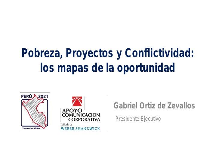 Pobreza, Proyectos y Conflictividad:   los mapas de la oportunidad                   Gabriel Ortiz de Zevallos            ...
