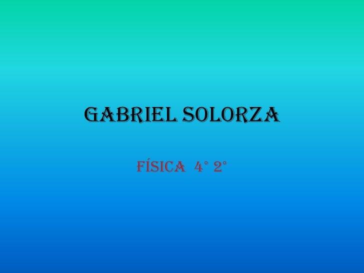 Gabriel Solorza    Física 4° 2°