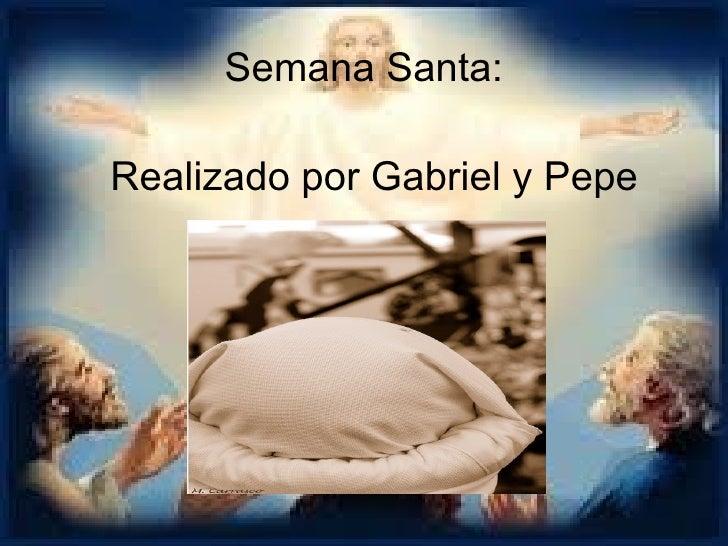 Semana Santa:Realizado por Gabriel y Pepe
