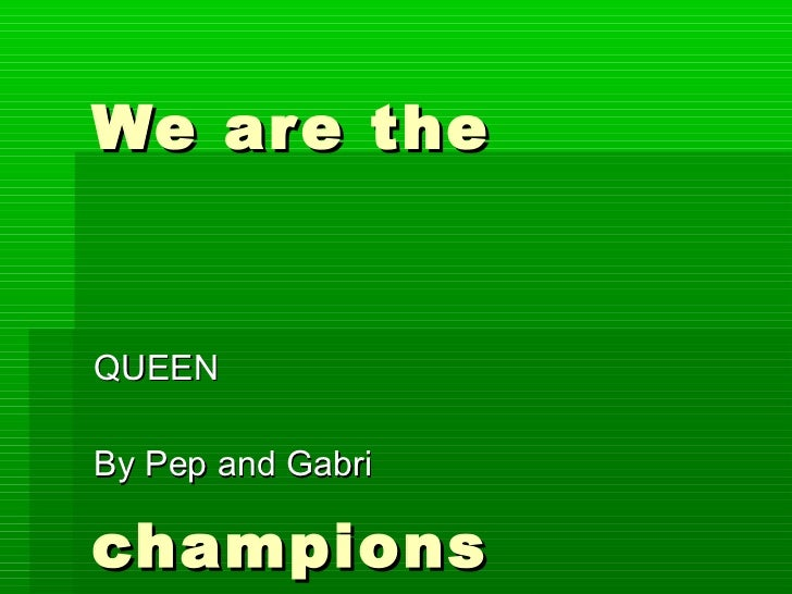 We are the  champions QUEEN By Pep and Gabri