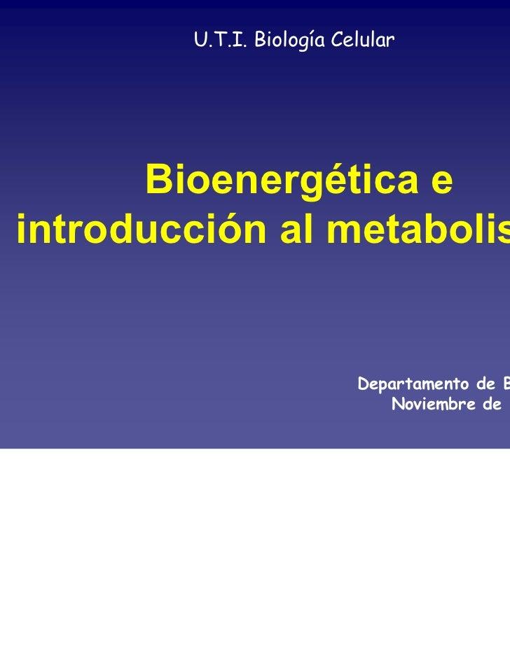 U.T.I. Biología Celular      Bioenergética eintroducción al metabolismo                          Departamento de Bioquímic...