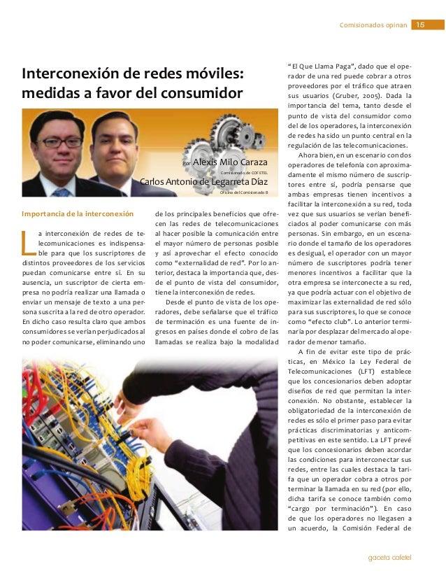 Por Alexis Milo CarazaCarlos Antonio de Legarreta DíazComisionado de COFETELInterconexión de redes móviles:medidas a favor...