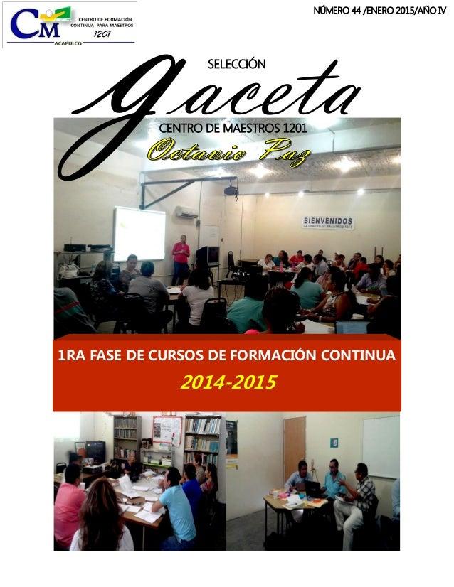 SELECCIÓN gacetaCENTRO DE MAESTROS 1201 NÚMERO 44 /ENERO 2015/AÑO IV 1RA FASE DE CURSOS DE FORMACIÓN CONTINUA 2014-2015