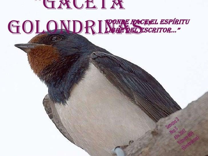 """""""GacetaGolondrinas""""        """"donde nace el espíritu        libre del escritor…"""""""