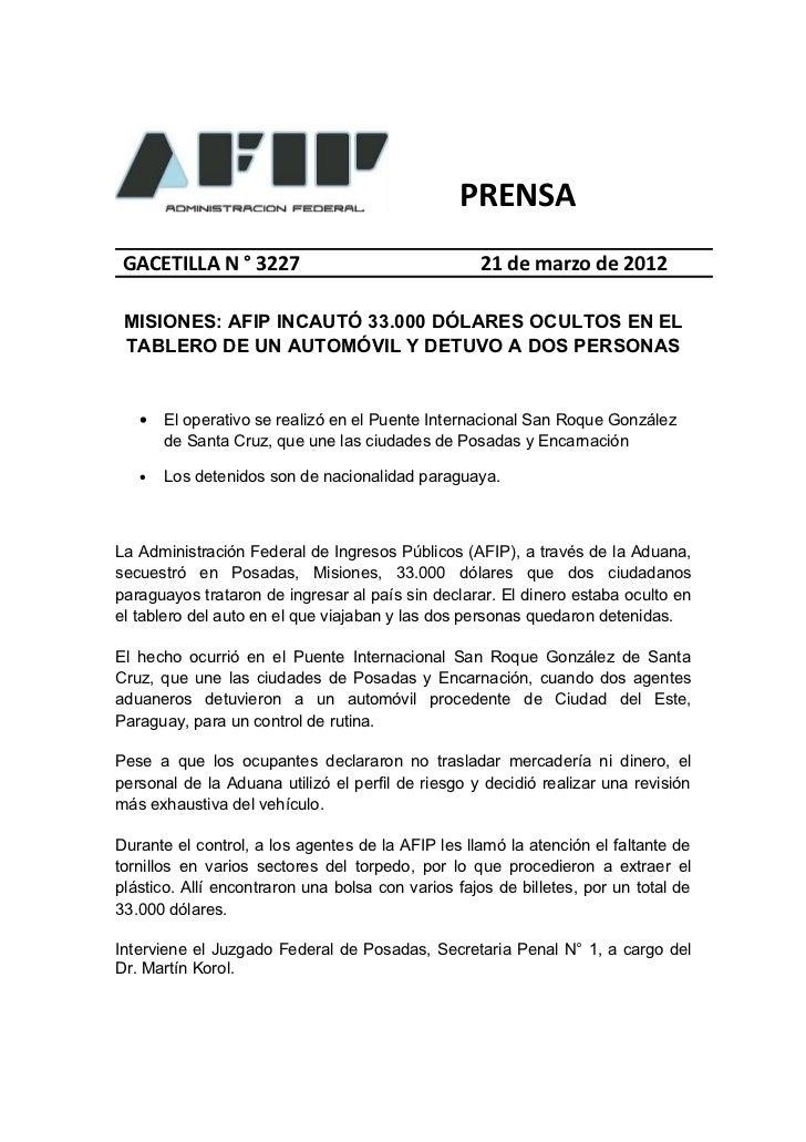PRENSA GACETILLA N ° 3227                                 21 de marzo de 2012 MISIONES: AFIP INCAUTÓ 33.000 DÓLARES OCULTO...