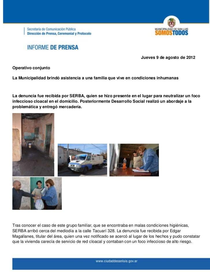 Jueves 9 de agosto de 2012Operativo conjuntoLa Municipalidad brindó asistencia a una familia que vive en condiciones inhum...
