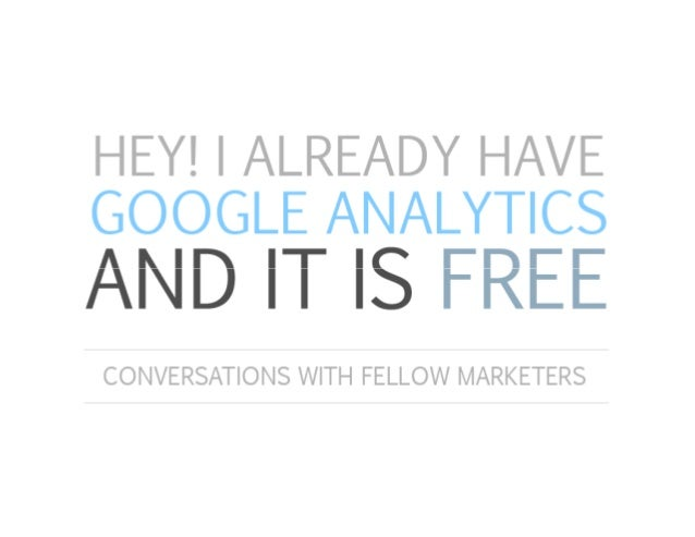 MOST MARKETERS WOULD ASSUME THAT GOOGLE ANALYTICS WAS GOOD ENOUGH TO CREATE THE CONVERSION MAGIC But, that's not true