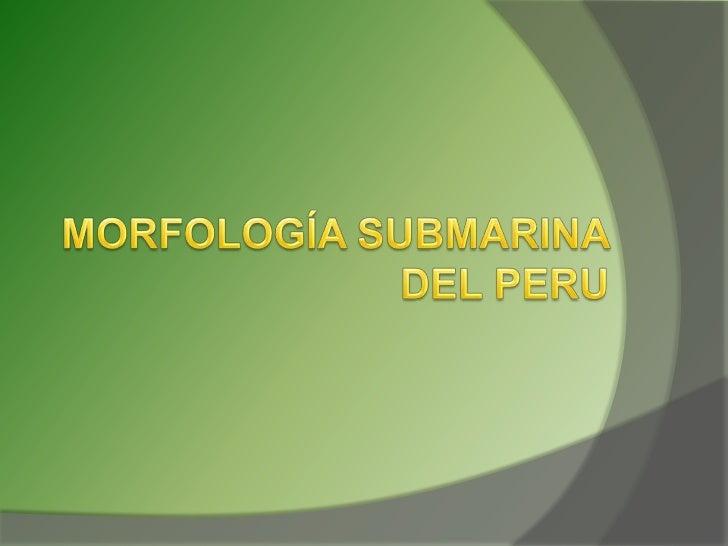 MORFOLOGÍA SUBMARINA DEL PERU<br />
