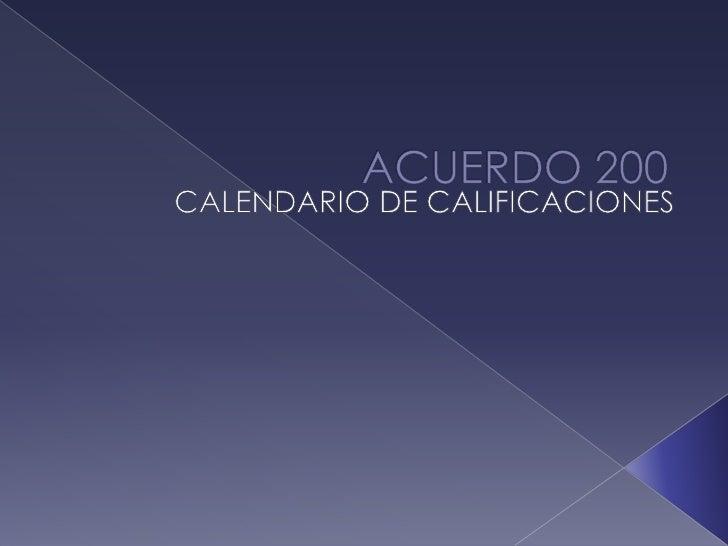 ACUERDO 200<br />CALENDARIO DE CALIFICACIONES<br />