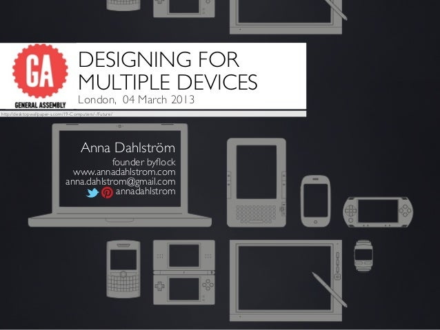 DESIGNING FOR                                    MULTIPLE DEVICES                                    London, 04 March 2013...