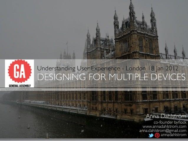 Understanding UX: Designing for multiple devices - GA London, 18 Jan 2013
