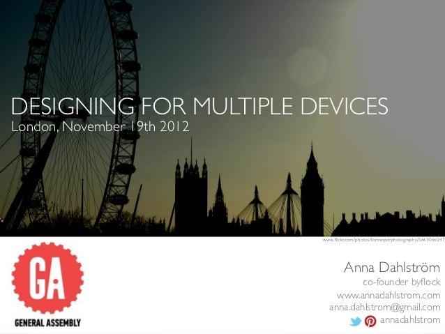 Designing for multiple devices - GA London, 19 Nov 2012