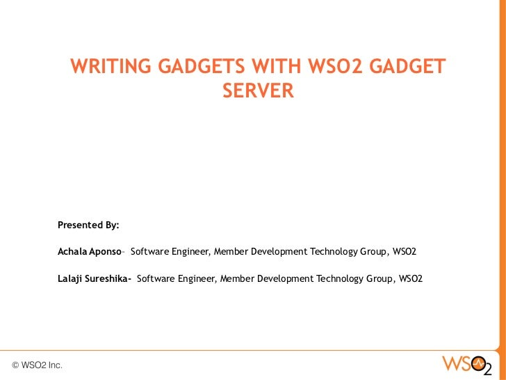 WRITING GADGETS WITH WSO2 GADGET               SERVERPresented By:Achala Aponso– Software Engineer, Member Development Tec...