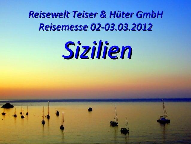 Reisewelt Teiser & Hüter GmbH  Reisemesse 02-03.03.2012       Sizilien
