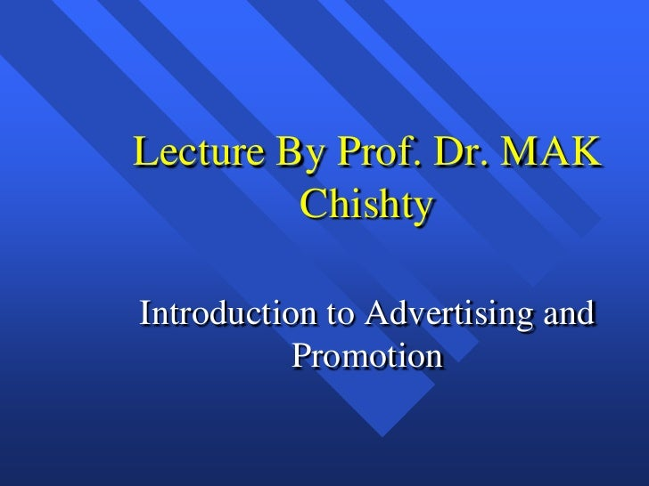 Lecture By Prof. Dr. MAK Chishty<br />Introduction to Advertising and Promotion<br />