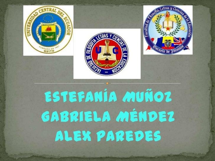 Estefanía MuñozGabriela Méndez  Alex Paredes