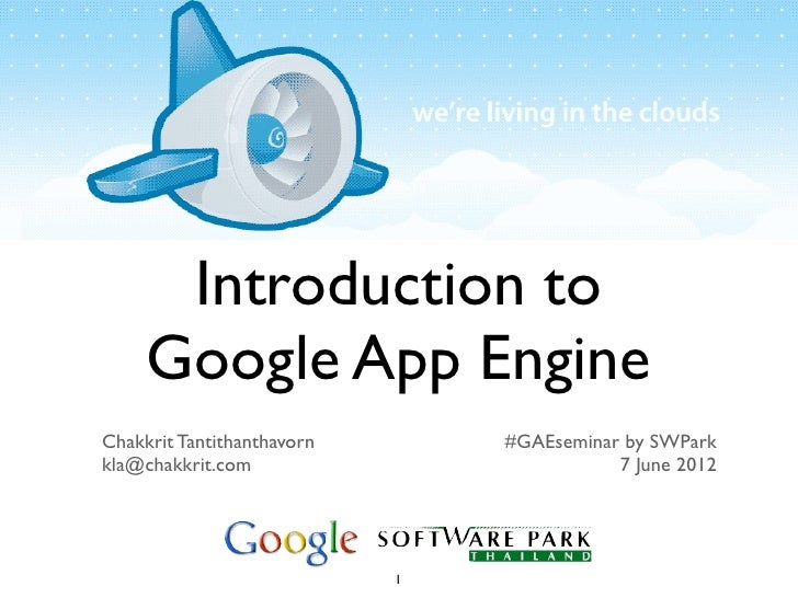 Introduction to     Google App EngineChakkrit Tantithanthavorn       #GAEseminar by SWParkkla@chakkrit.com                ...