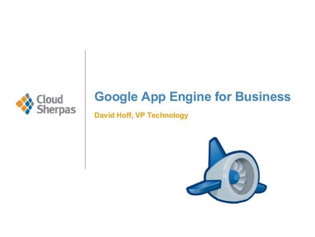 Google App Engine for Business David Hoff, VP Technology