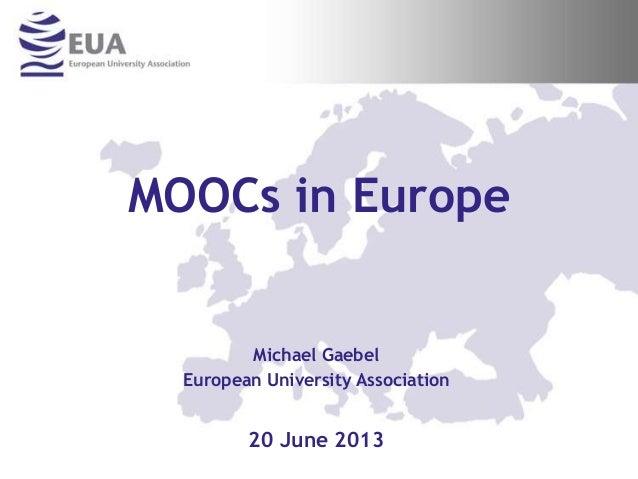 MOOCs in Europe Michael Gaebel European University Association 20 June 2013