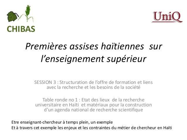 Premières assises haïtiennes sur l'enseignement supérieur SESSION 3 : Structuration de l'offre de formation et liens avec ...