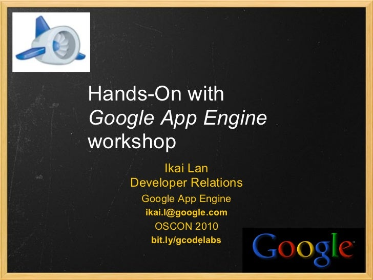 Hands-On with Google App Engine workshop          Ikai Lan     Developer Relations      Google App Engine       ikai.l@goo...