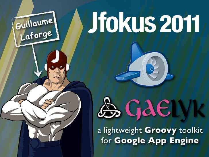 Guill aume La forge             a lightweight Groovy toolkit              for Google App Engine