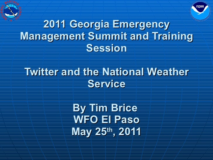 2011 Georgia Emergency Management Summit and Training Session Twitter and the National Weather Service By Tim Brice  WFO E...