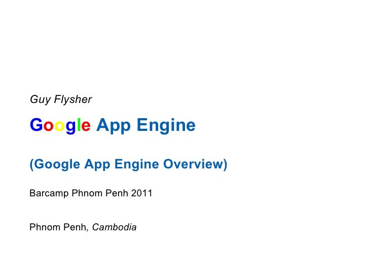 Google App Engine Overview - BarCamp Phnom Penh 2011