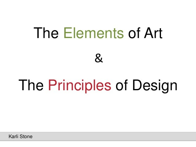 The Elements of Art                      &    The Principles of DesignKarli Stone