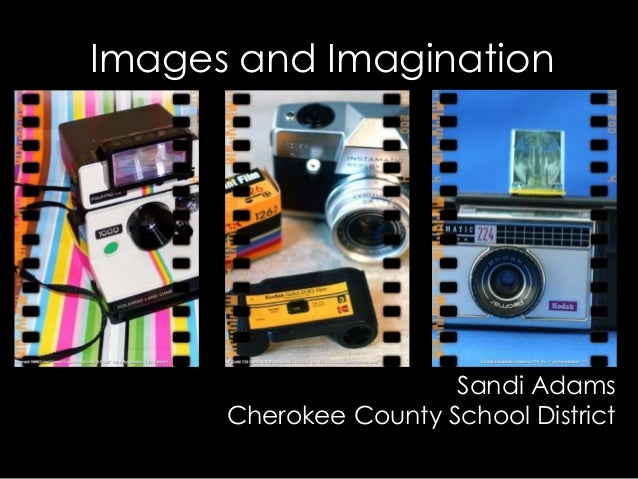 Images and Imagination Sandi Adams Cherokee County School District