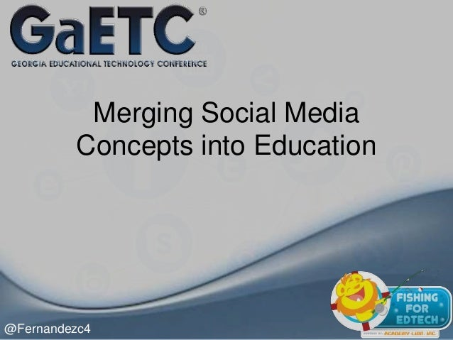 Merging Social Media Concepts Into Education #Gaetc13