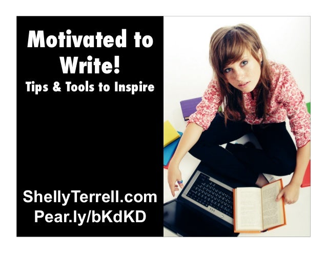 Motivated to Write!  Tips & Tools to Inspire  ShellyTerrell.com Pear.ly/bKdKD