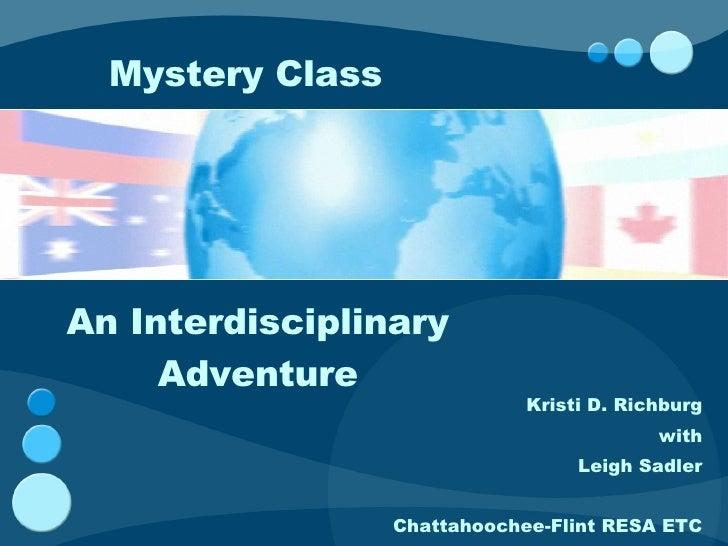 Kristi D. Richburg with Leigh Sadler Chattahoochee-Flint RESA ETC Mystery Class An Interdisciplinary Adventure