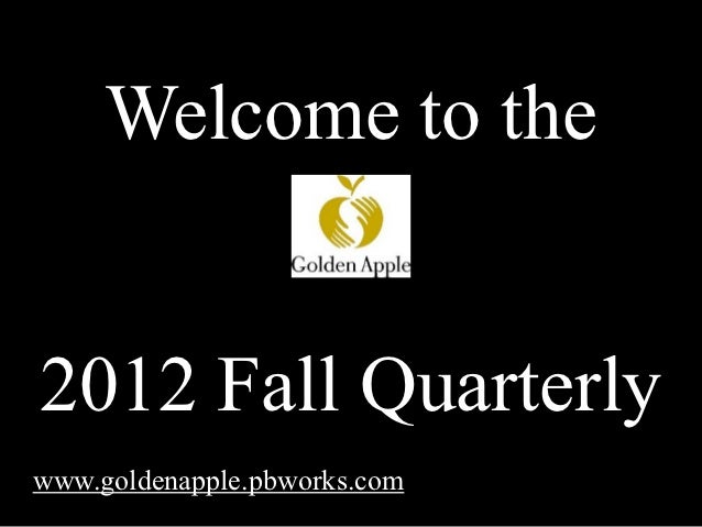 Welcome to the2012 Fall Quarterlywww.goldenapple.pbworks.com