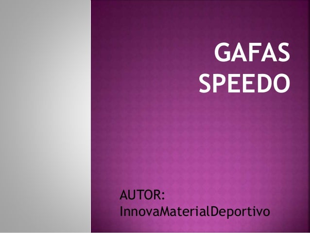 GAFAS SPEEDO AUTOR: InnovaMaterialDeportivo