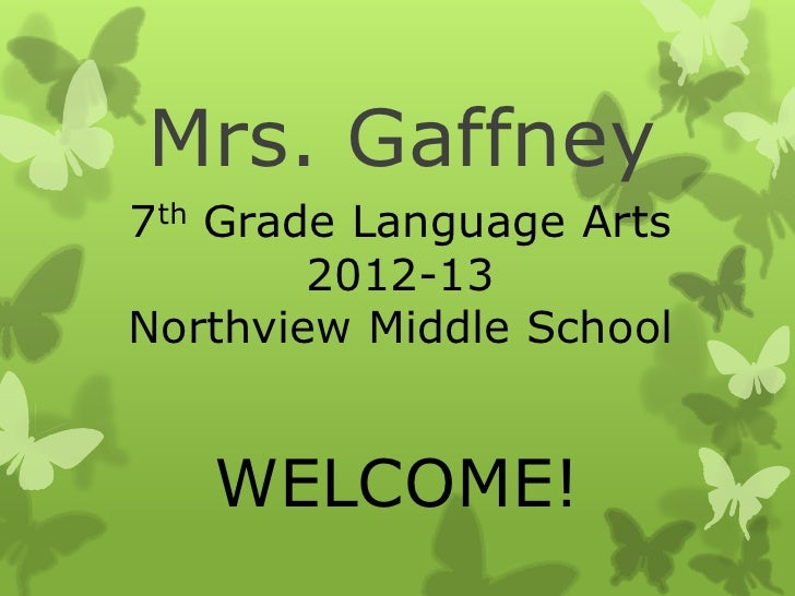 Mrs. Gaffney7th Grade Language Arts        2012-13Northview Middle School   WELCOME!