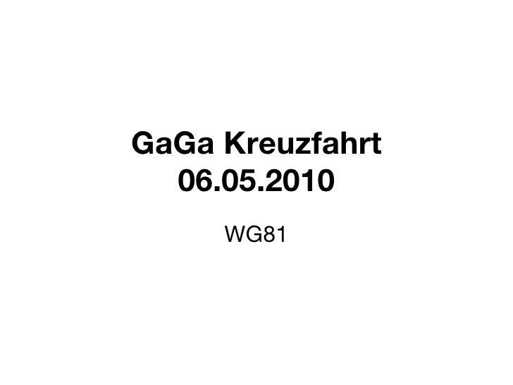 GaGa Kreuzfahrt 06.05.2010 WG81
