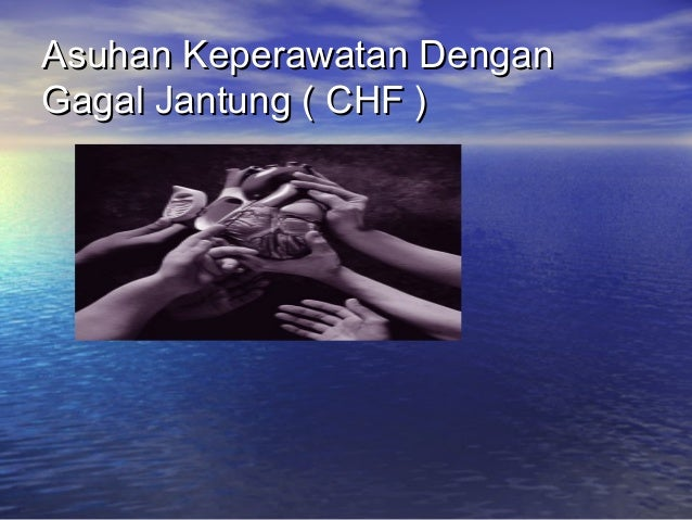 Asuhan Keperawatan DenganGagal Jantung ( CHF )