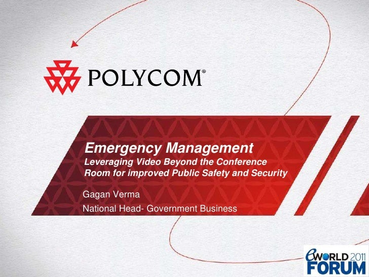 Emergency ManagementLeveraging Video Beyond the Conference Room for improved Public Safety and Security<br />Gagan Verma <...