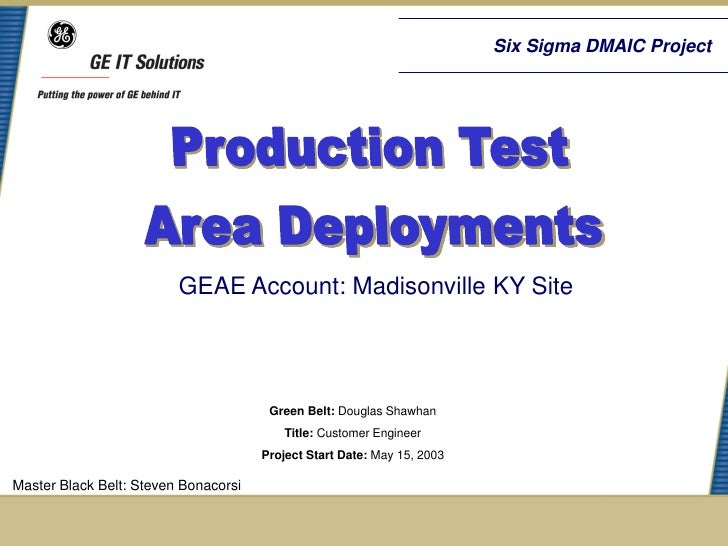 Six Sigma DMAIC Project                         GEAE Account: Madisonville KY Site                                       G...