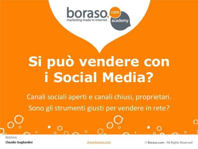 Si può vendere coni Social Media?Canali sociali aperti e canali chiusi, proprietari.Sono gli strumenti giusti per vendere ...