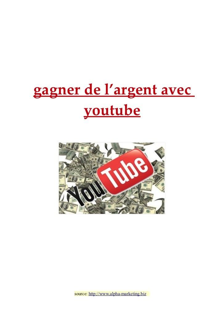 gagner de l'argent avec       youtube      source: http://www.alpha-marketing.biz