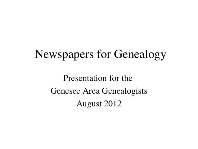 Newspapers for GenealogyPresentation for theGenesee Area GenealogistsAugust 2012