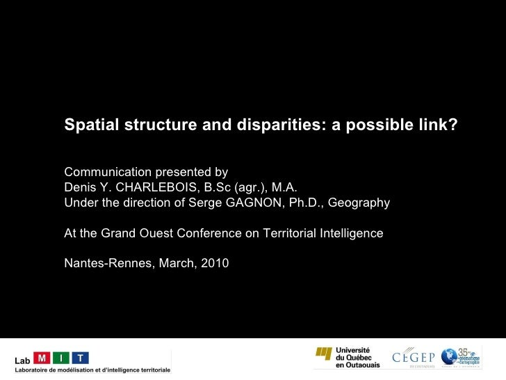 Spatial structure and disparities: a possible link? Communication presented by Denis Y. CHARLEBOIS, B.Sc (agr.), M.A. Unde...