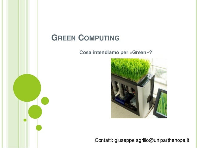 GREEN COMPUTINGCosa intendiamo per «Green»?Contatti: giuseppe.agrillo@uniparthenope.it