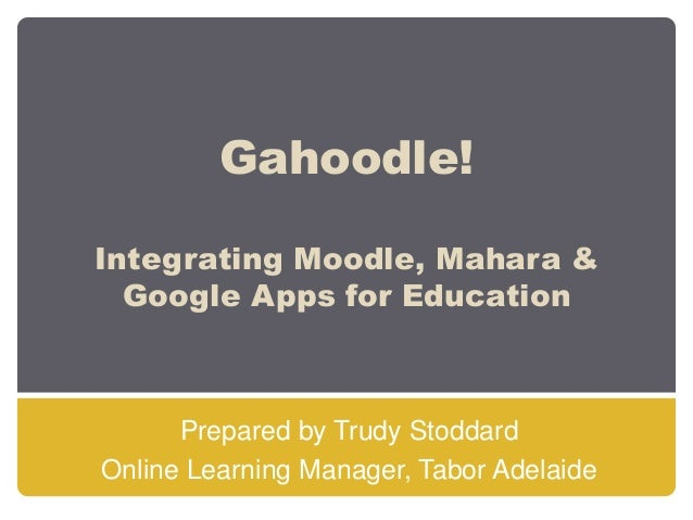 Gahoodle – the whole package – integrating Moodle Mahara and Google Apps for Eduction