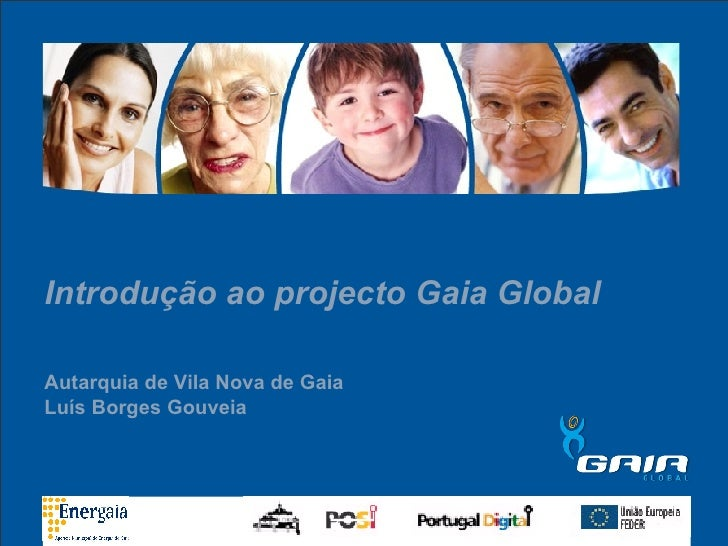Introdução ao projecto Gaia Global Autarquia de Vila Nova de Gaia Luís Borges Gouveia